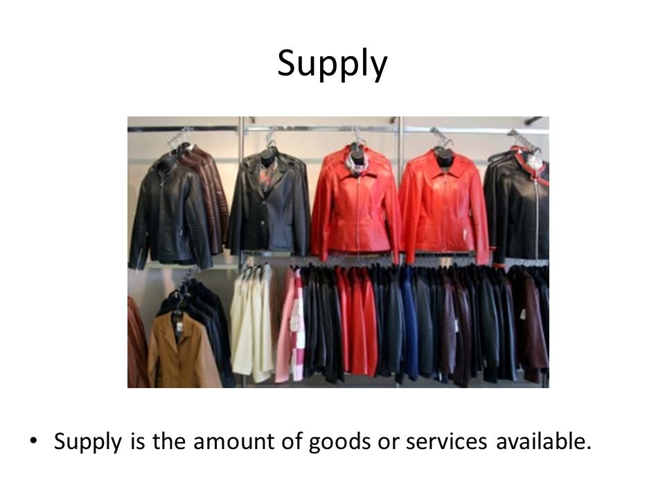 Supply Supply is the amount of goods or services available.