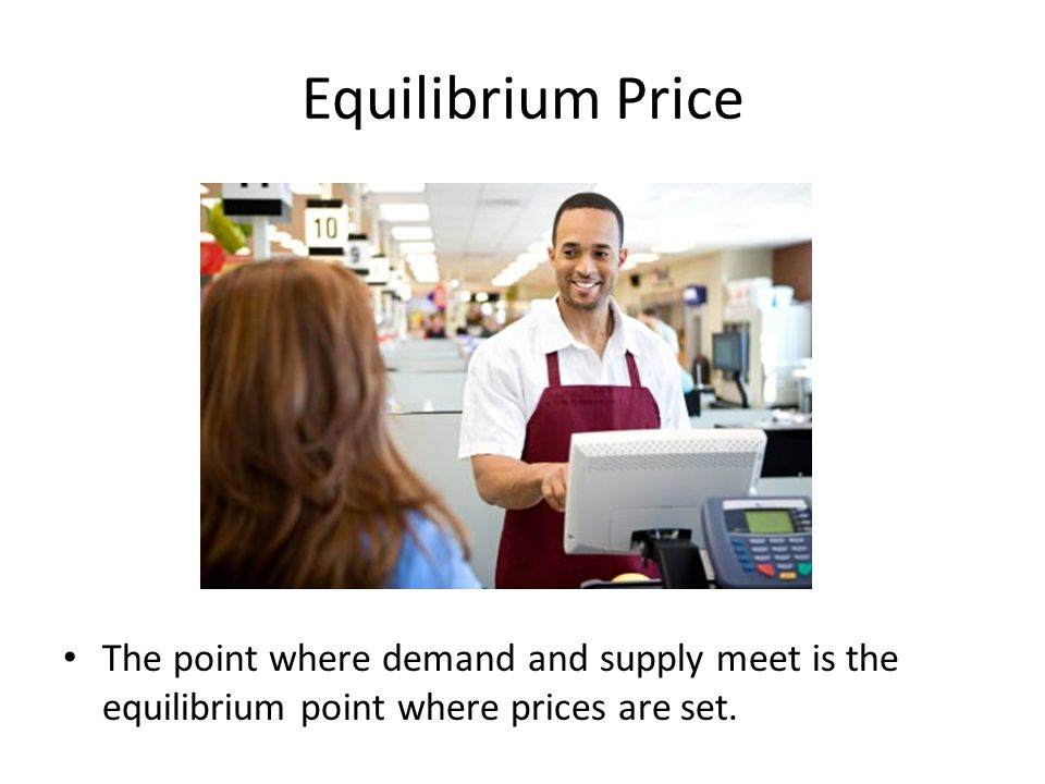 Equilibrium Price The point where demand and supply meet is the equilibrium point where prices are set.