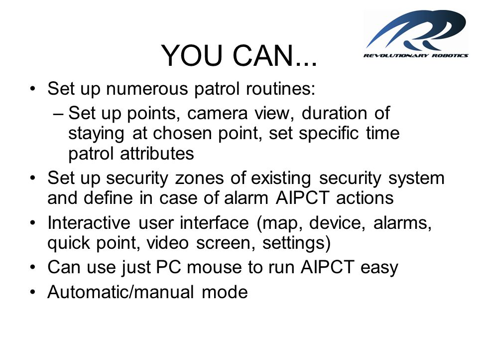 YOU CAN... Set up numerous patrol routines: