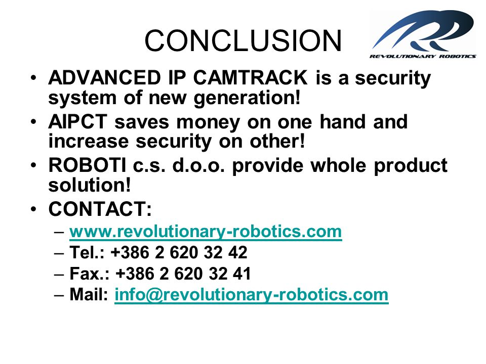 CONCLUSION ADVANCED IP CAMTRACK is a security system of new generation! AIPCT saves money on one hand and increase security on other!