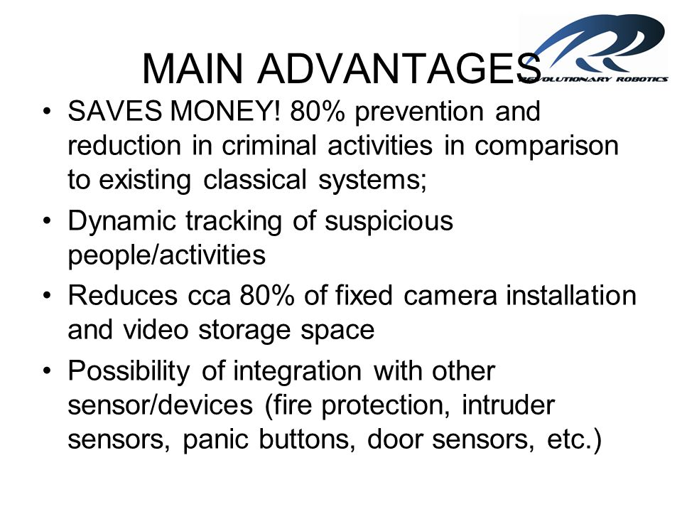 MAIN ADVANTAGES SAVES MONEY! 80% prevention and reduction in criminal activities in comparison to existing classical systems;