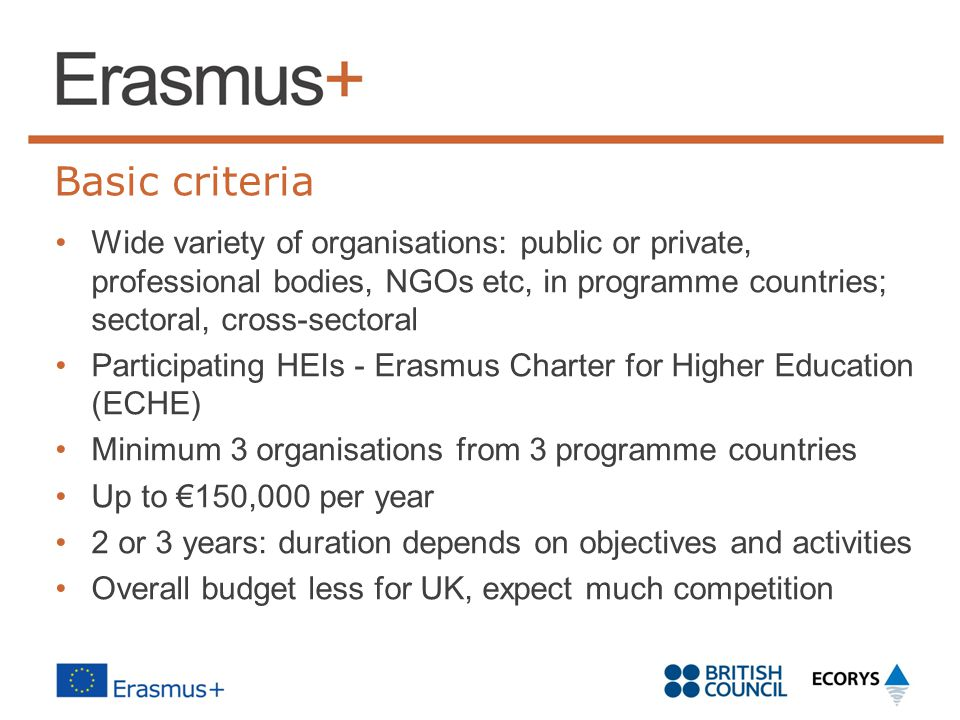 Basic criteria Wide variety of organisations: public or private, professional bodies, NGOs etc, in programme countries; sectoral, cross-sectoral.