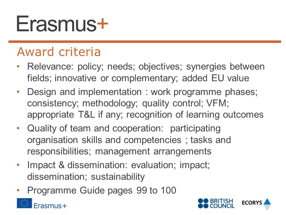 Award criteria Relevance: policy; needs; objectives; synergies between fields; innovative or complementary; added EU value.