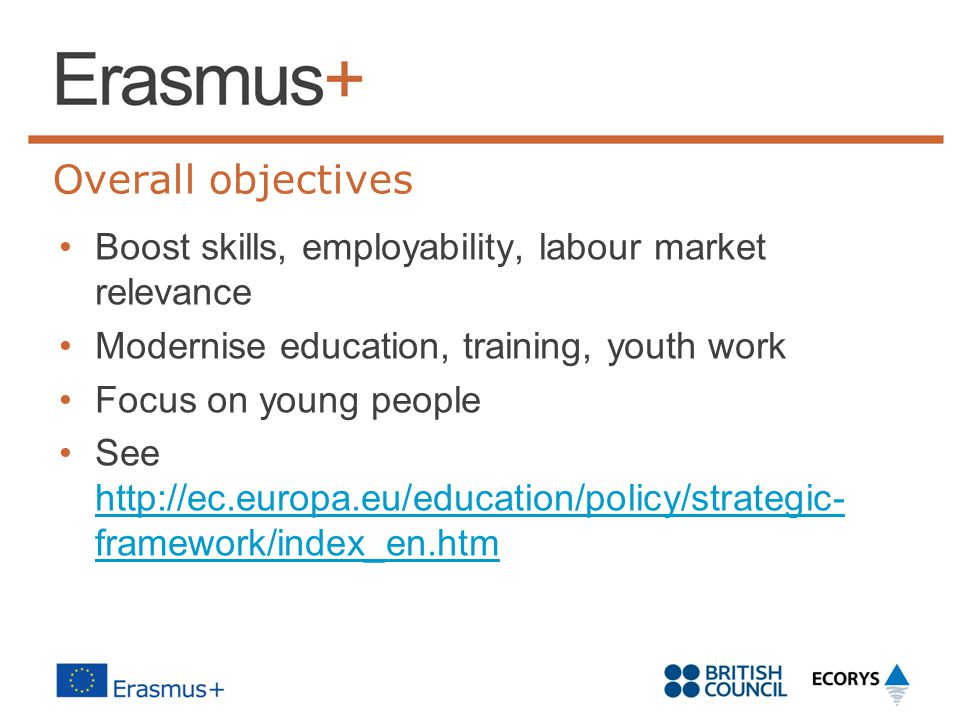 Overall objectives Boost skills, employability, labour market relevance. Modernise education, training, youth work.