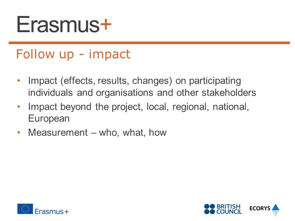 Follow up - impact Impact (effects, results, changes) on participating individuals and organisations and other stakeholders.