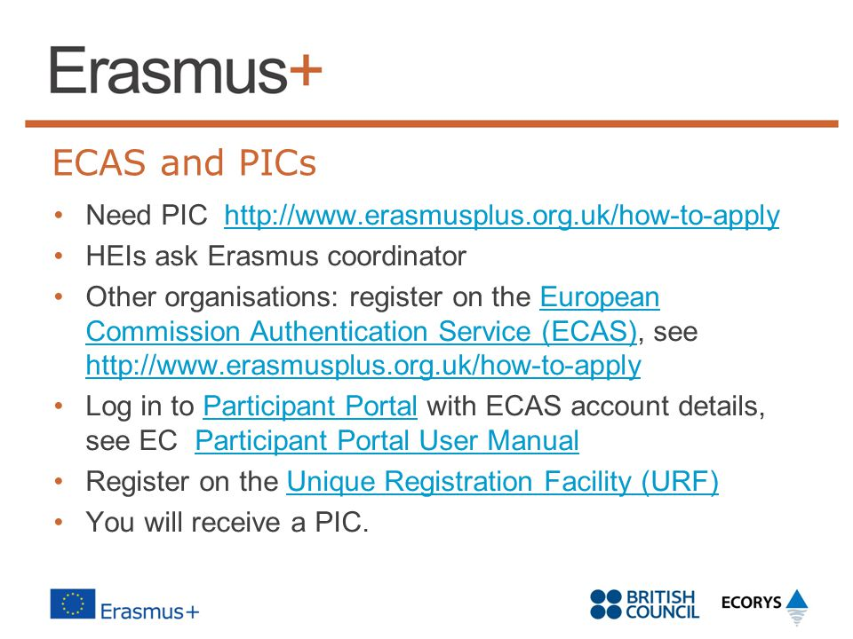 ECAS and PICs Need PIC http://www.erasmusplus.org.uk/how-to-apply