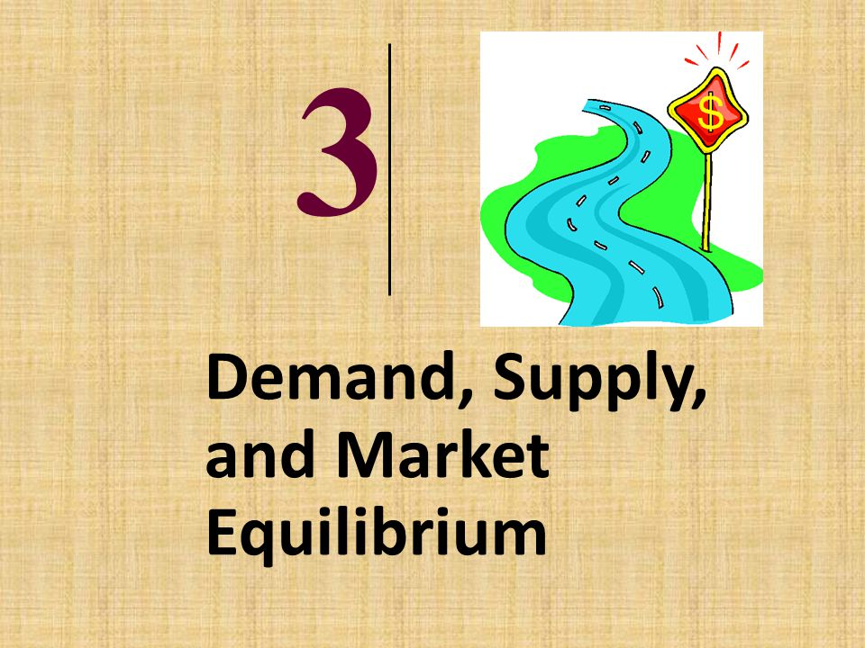 3 Demand, Supply, and Market Equilibrium