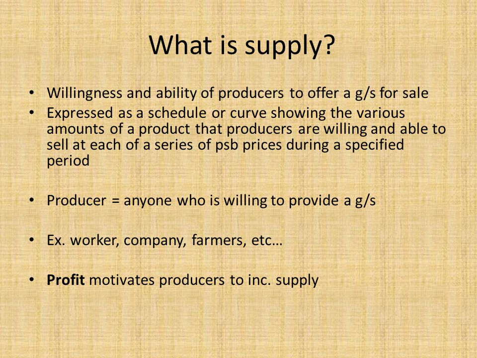 What is supply Willingness and ability of producers to offer a g/s for sale.