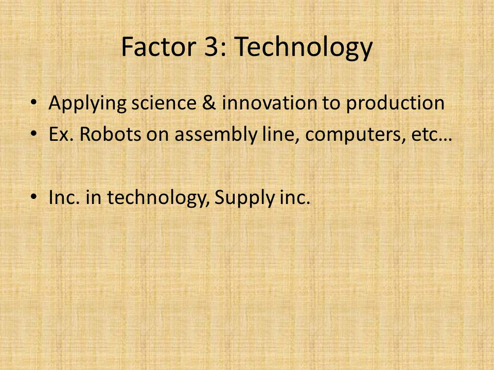 Factor 3: Technology Applying science & innovation to production