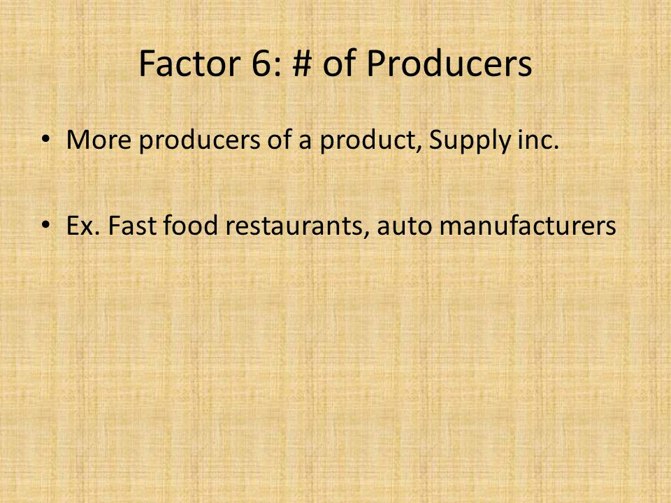 Factor 6: # of Producers More producers of a product, Supply inc.