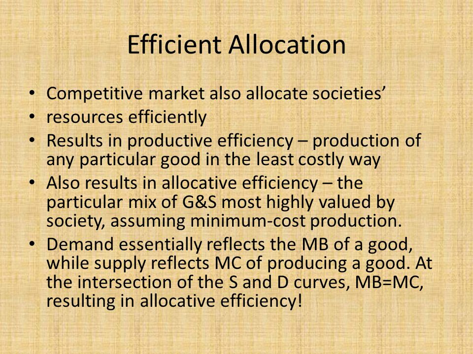 Efficient Allocation Competitive market also allocate societies'