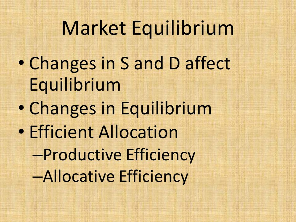 Market Equilibrium Changes in S and D affect Equilibrium