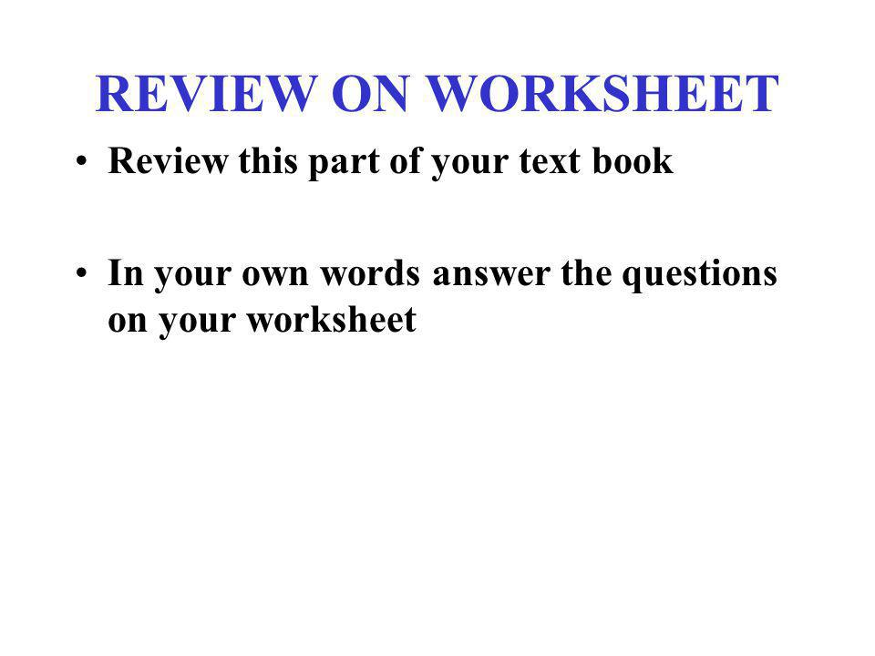 REVIEW ON WORKSHEET Review this part of your text book