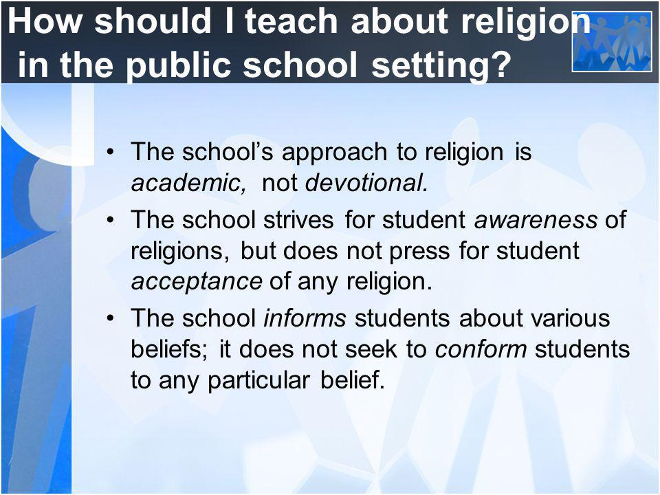 How should I teach about religion in the public school setting