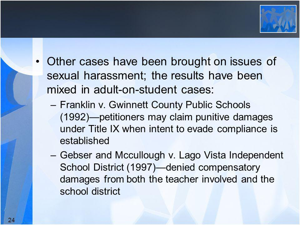 Other cases have been brought on issues of sexual harassment; the results have been mixed in adult-on-student cases: