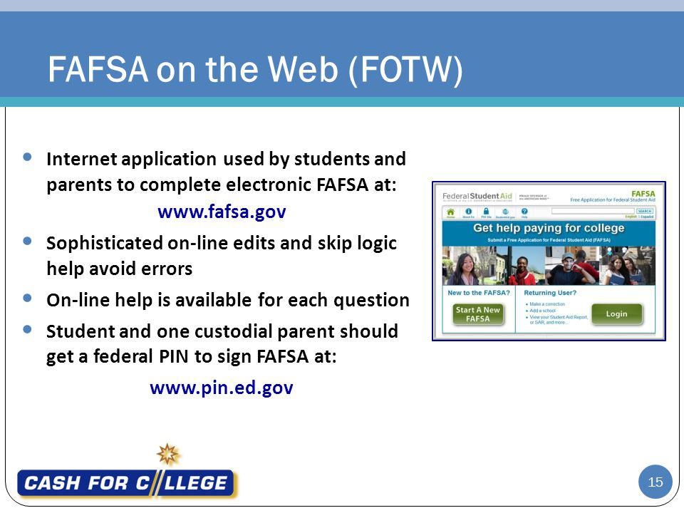 FAFSA on the Web (FOTW) Internet application used by students and parents to complete electronic FAFSA at: