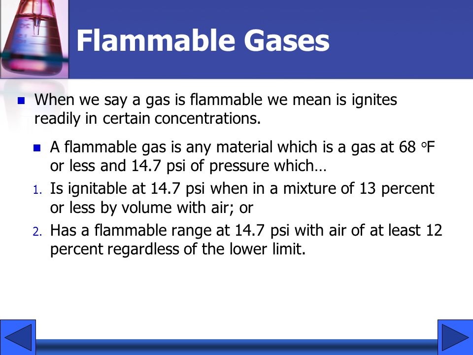 Flammable Gases When we say a gas is flammable we mean is ignites readily in certain concentrations.