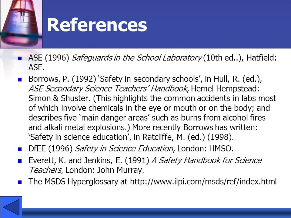 References ASE (1996) Safeguards in the School Laboratory (10th ed..), Hatfield: ASE.