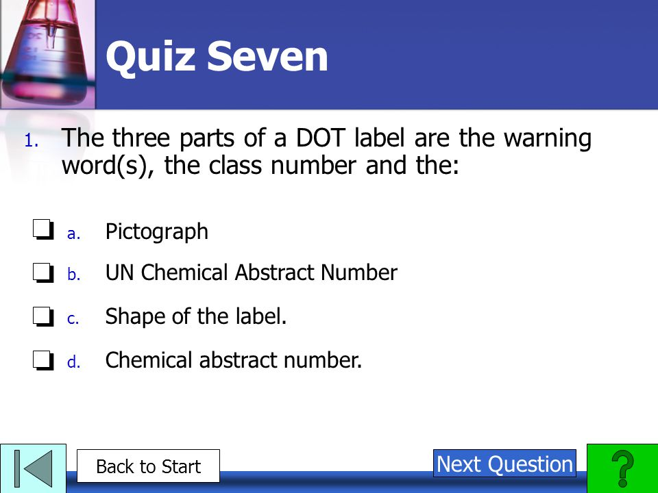 Quiz Seven The three parts of a DOT label are the warning word(s), the class number and the: Pictograph.