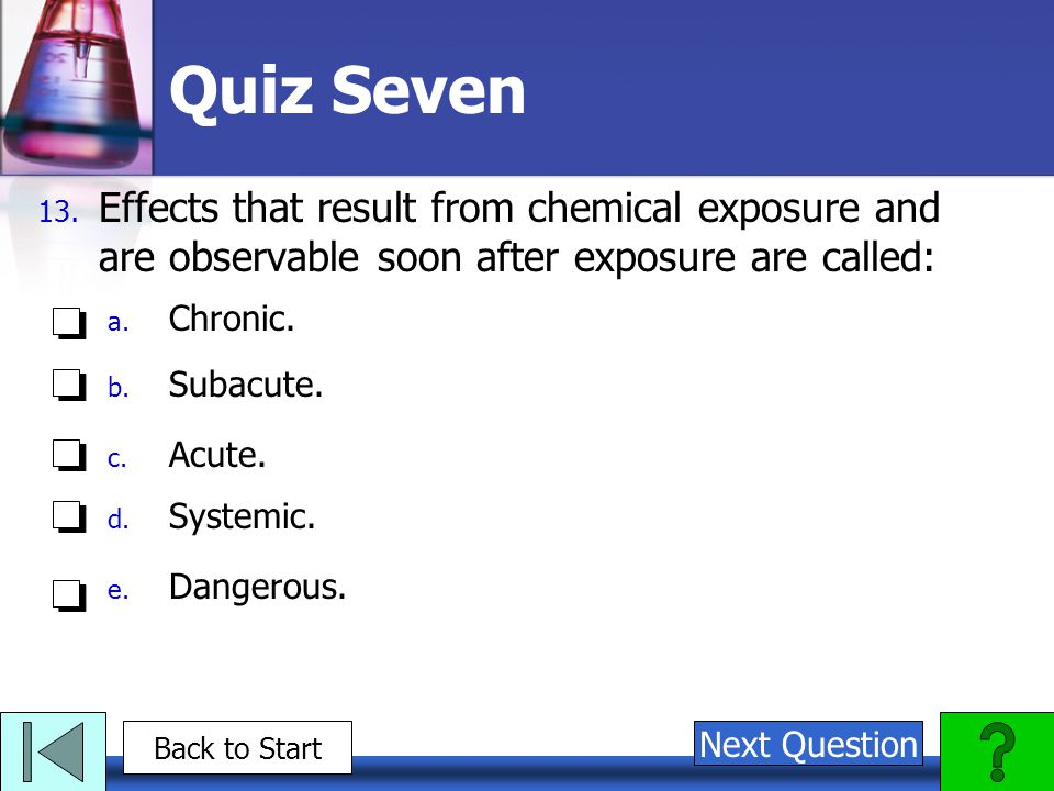 Quiz Seven Effects that result from chemical exposure and are observable soon after exposure are called: