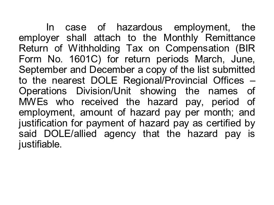 In case of hazardous employment, the employer shall attach to the Monthly Remittance Return of Withholding Tax on Compensation (BIR Form No.