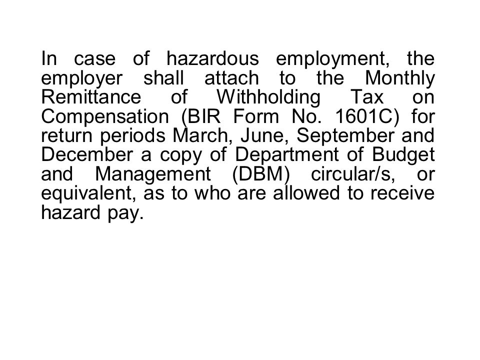 In case of hazardous employment, the employer shall attach to the Monthly Remittance of Withholding Tax on Compensation (BIR Form No.