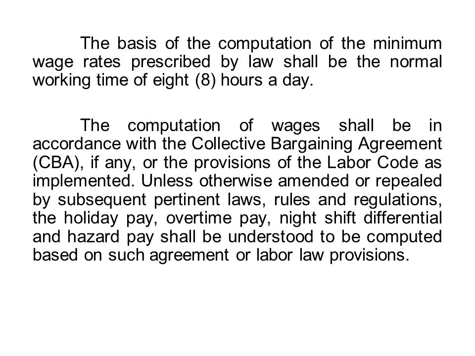 The basis of the computation of the minimum wage rates prescribed by law shall be the normal working time of eight (8) hours a day.