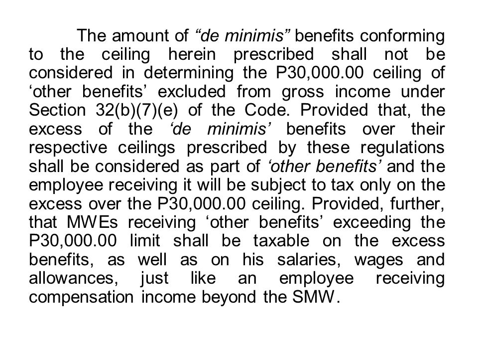 The amount of de minimis benefits conforming to the ceiling herein prescribed shall not be considered in determining the P30, ceiling of 'other benefits' excluded from gross income under Section 32(b)(7)(e) of the Code.