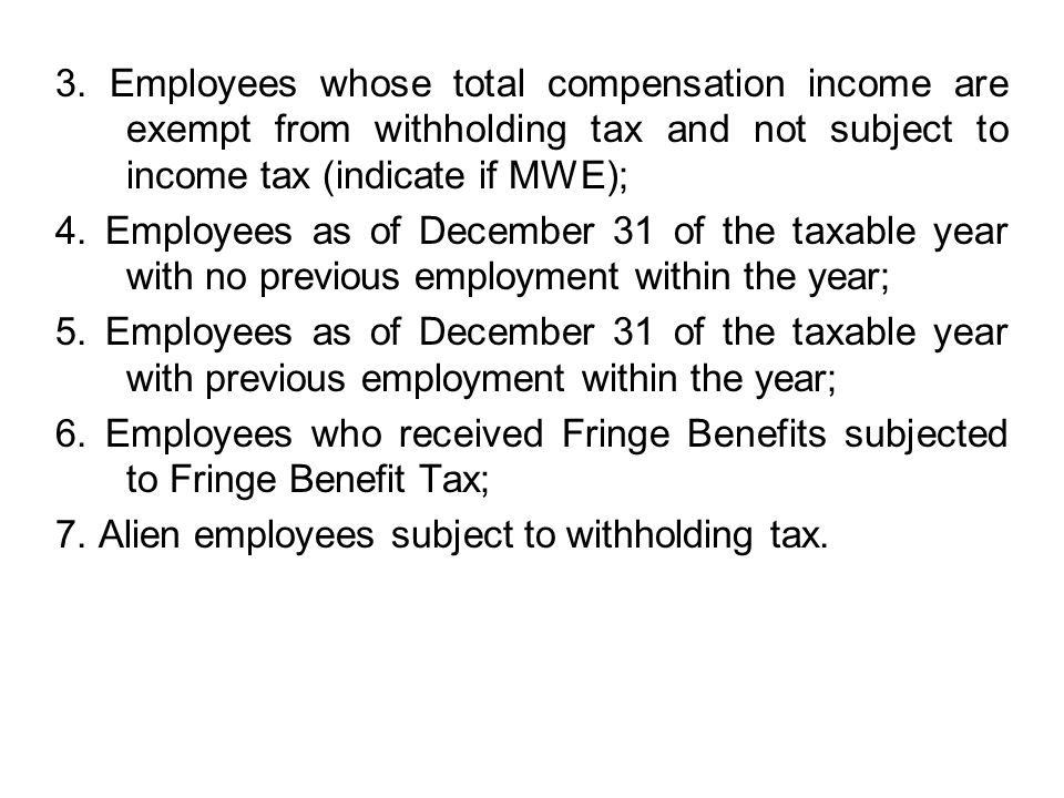 3. Employees whose total compensation income are exempt from withholding tax and not subject to income tax (indicate if MWE);
