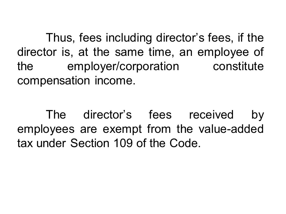 Thus, fees including director's fees, if the director is, at the same time, an employee of the employer/corporation constitute compensation income.