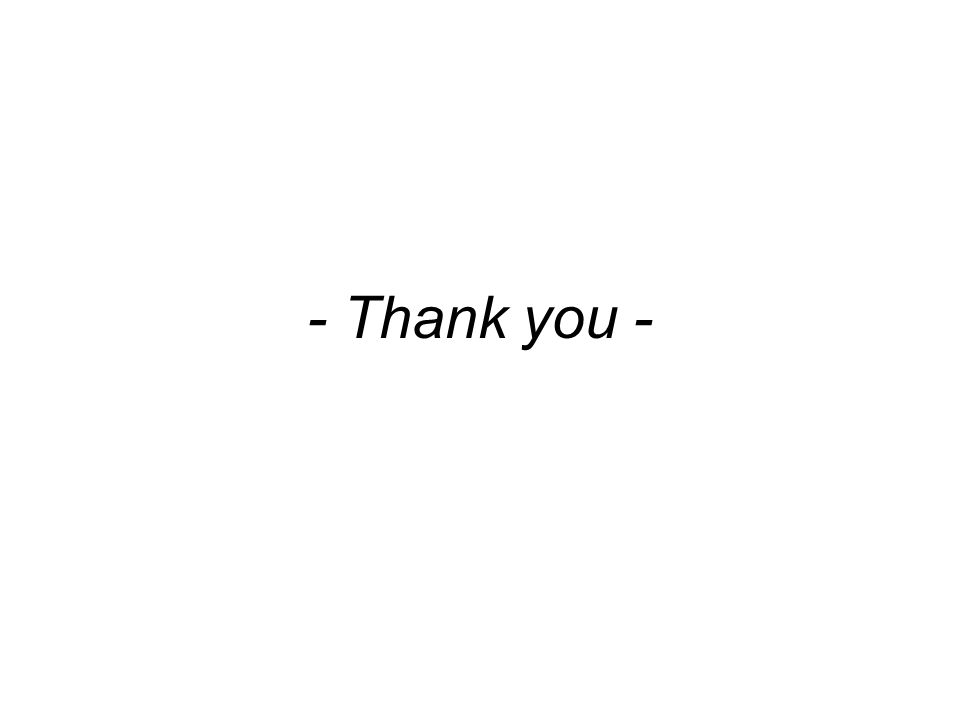 - Thank you -