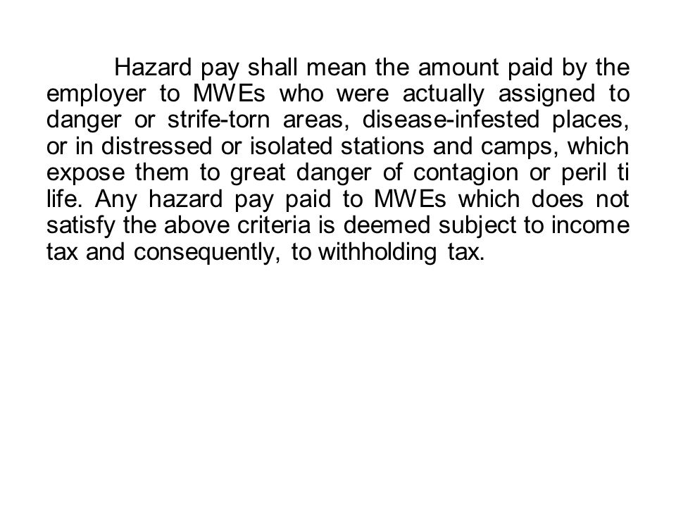 Hazard pay shall mean the amount paid by the employer to MWEs who were actually assigned to danger or strife-torn areas, disease-infested places, or in distressed or isolated stations and camps, which expose them to great danger of contagion or peril ti life.