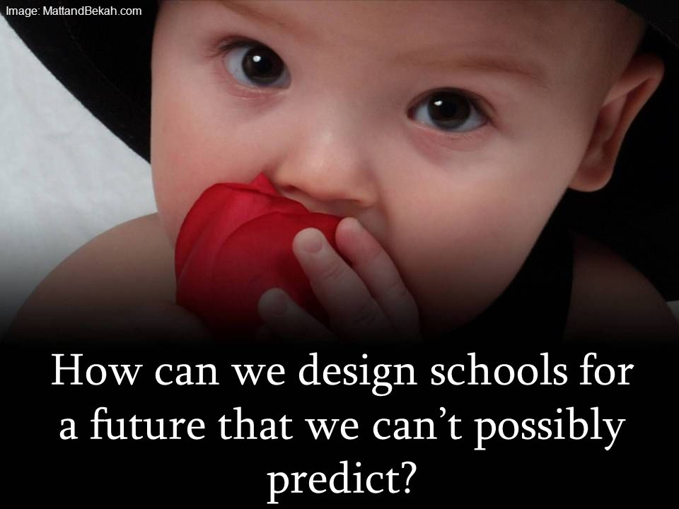 How can we design schools for a future that we can't possibly predict