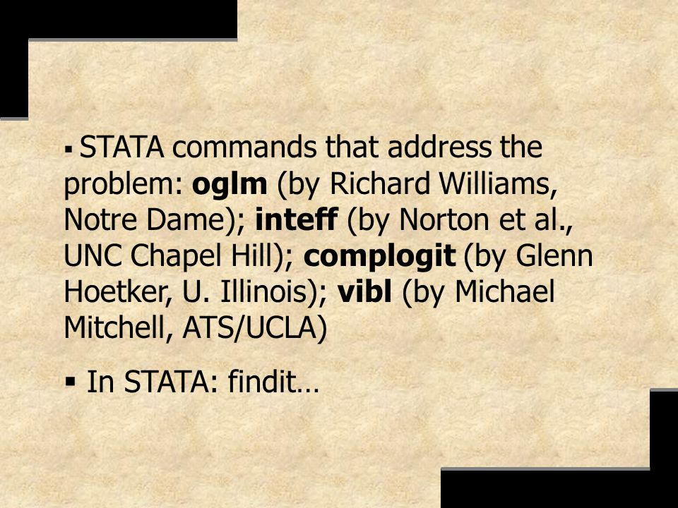 STATA commands that address the problem: oglm (by Richard Williams, Notre Dame); inteff (by Norton et al., UNC Chapel Hill); complogit (by Glenn Hoetker, U. Illinois); vibl (by Michael Mitchell, ATS/UCLA)