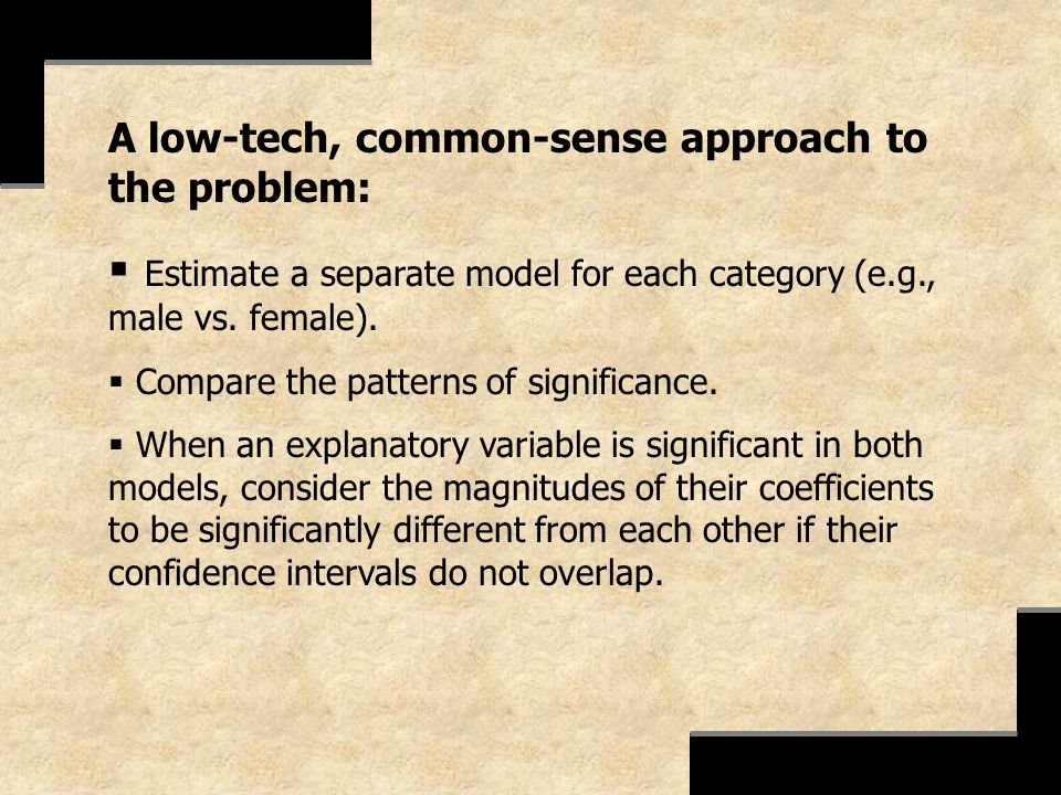 Estimate a separate model for each category (e.g., male vs. female).