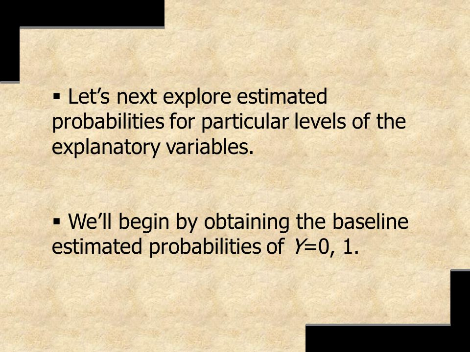 Let's next explore estimated probabilities for particular levels of the explanatory variables.