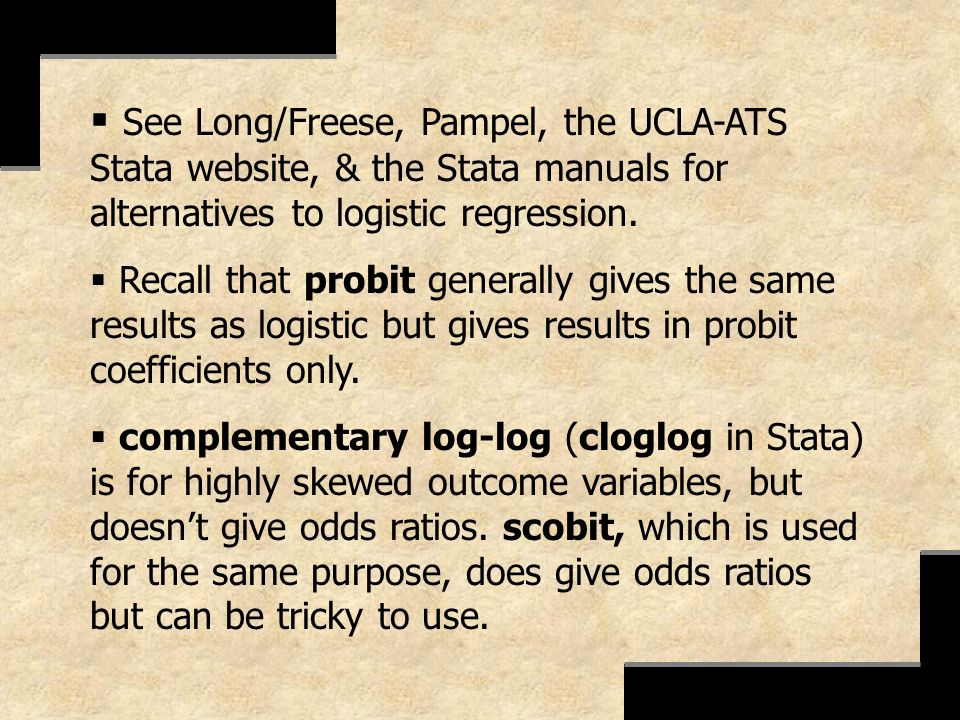 See Long/Freese, Pampel, the UCLA-ATS Stata website, & the Stata manuals for alternatives to logistic regression.