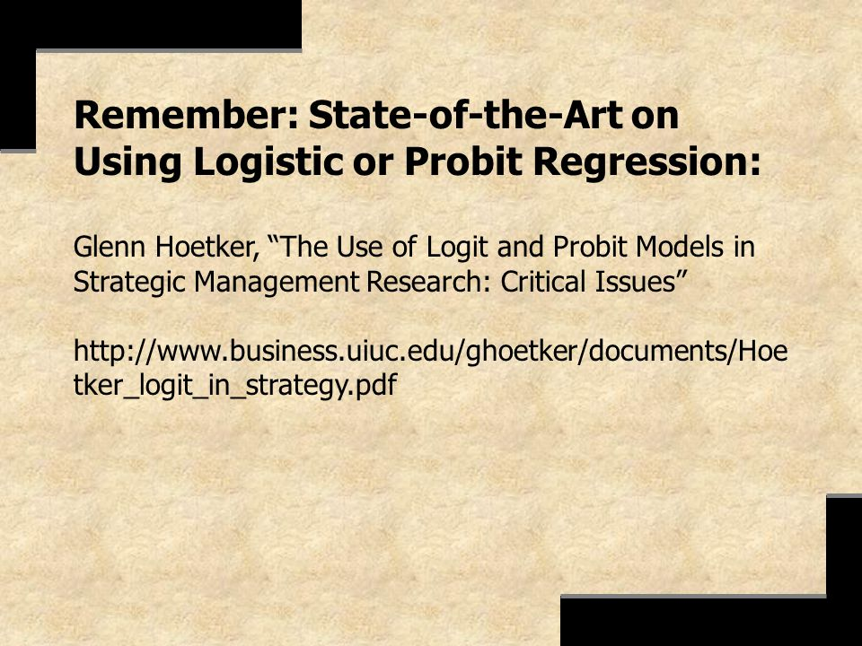 Remember: State-of-the-Art on Using Logistic or Probit Regression: