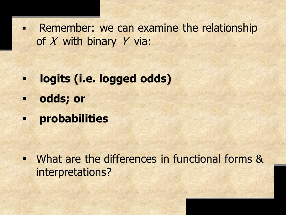 logits (i.e. logged odds) odds; or probabilities