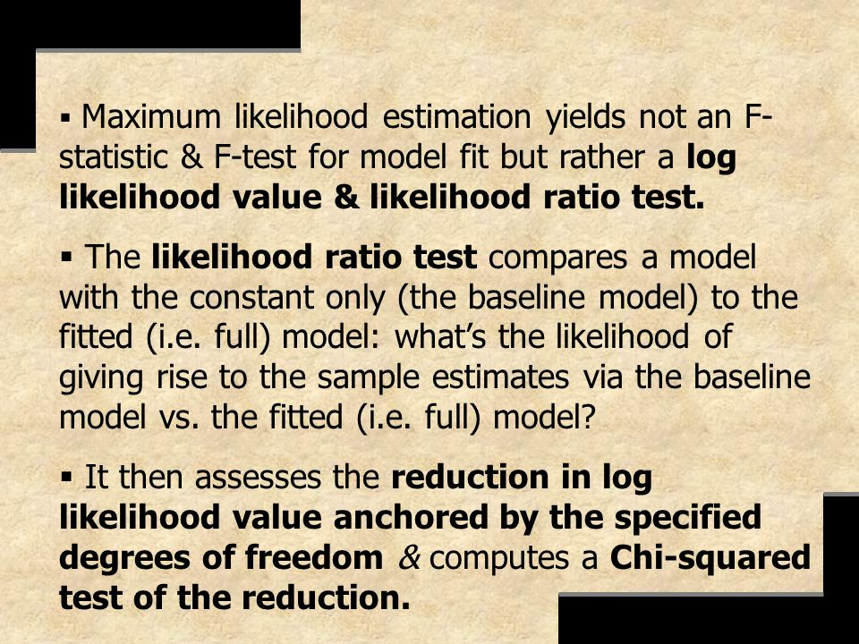 Maximum likelihood estimation yields not an F-statistic & F-test for model fit but rather a log likelihood value & likelihood ratio test.