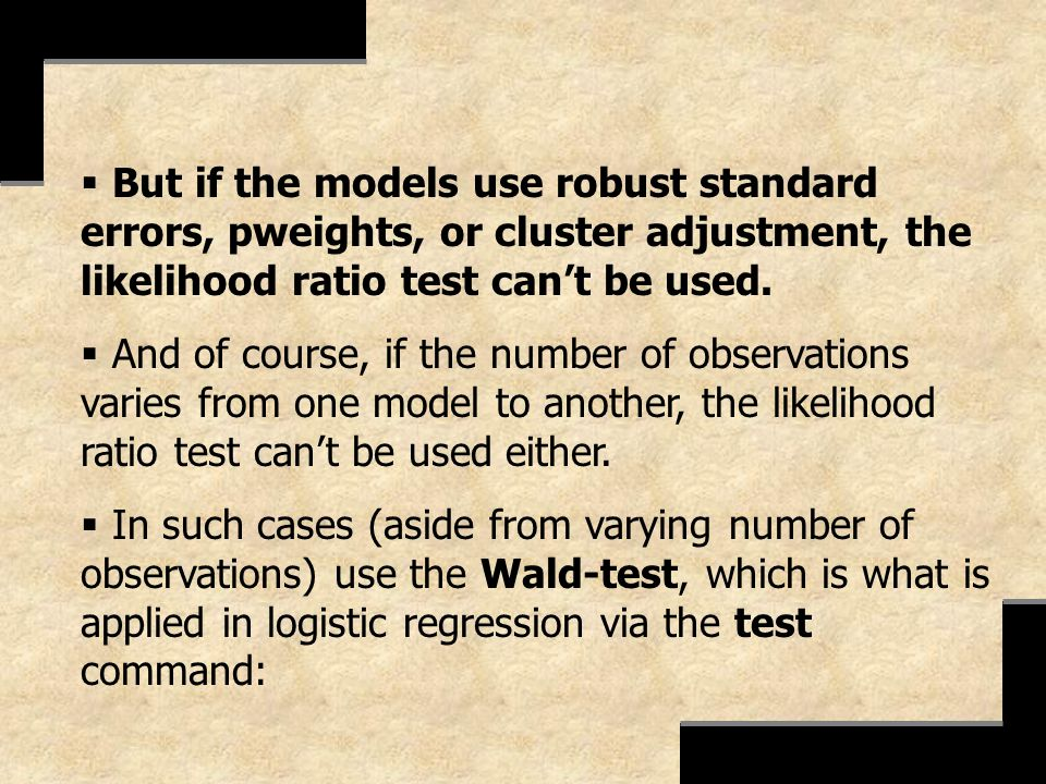 But if the models use robust standard errors, pweights, or cluster adjustment, the likelihood ratio test can't be used.