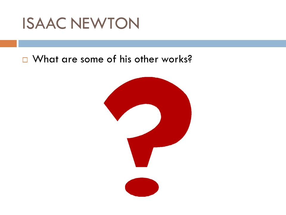 ISAAC NEWTON What are some of his other works
