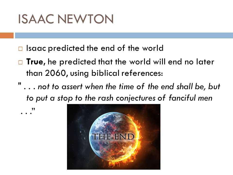 ISAAC NEWTON Isaac predicted the end of the world