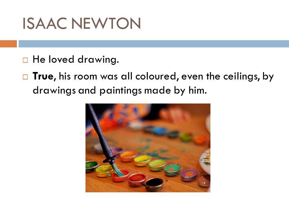 ISAAC NEWTON He loved drawing.