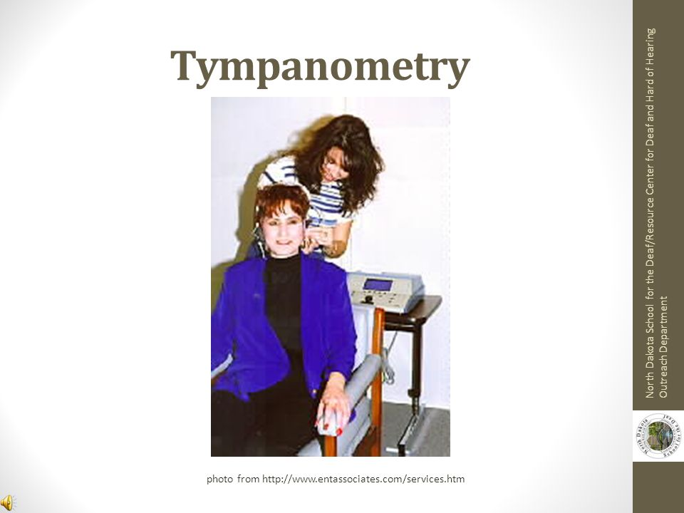 Tympanometry North Dakota School for the Deaf/Resource Center for Deaf and Hard of Hearing Outreach Department.