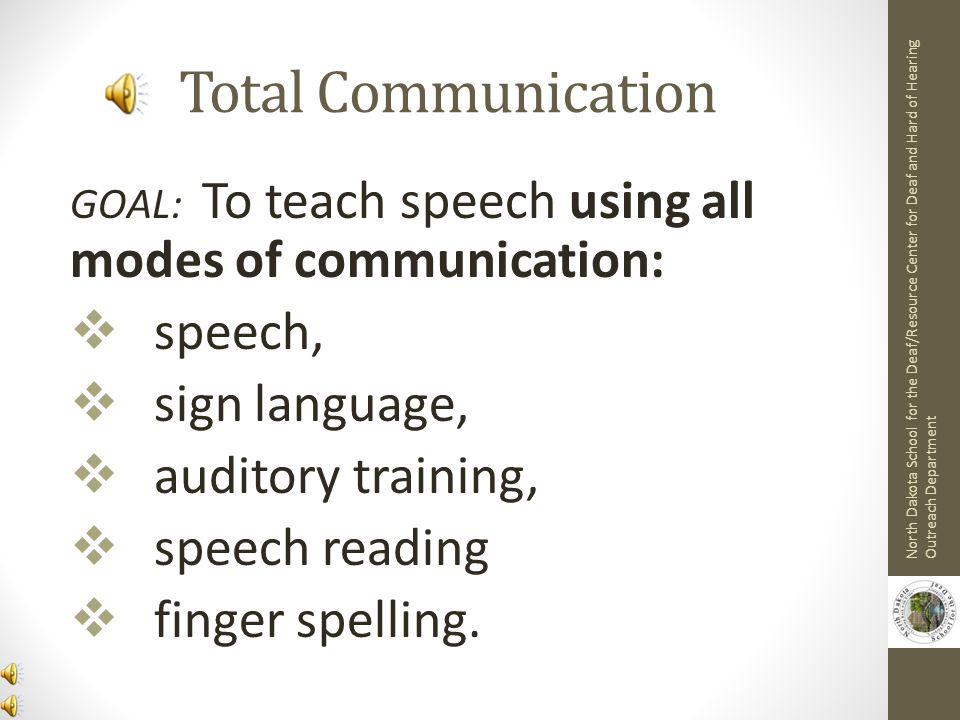 Total Communication speech, sign language, auditory training,