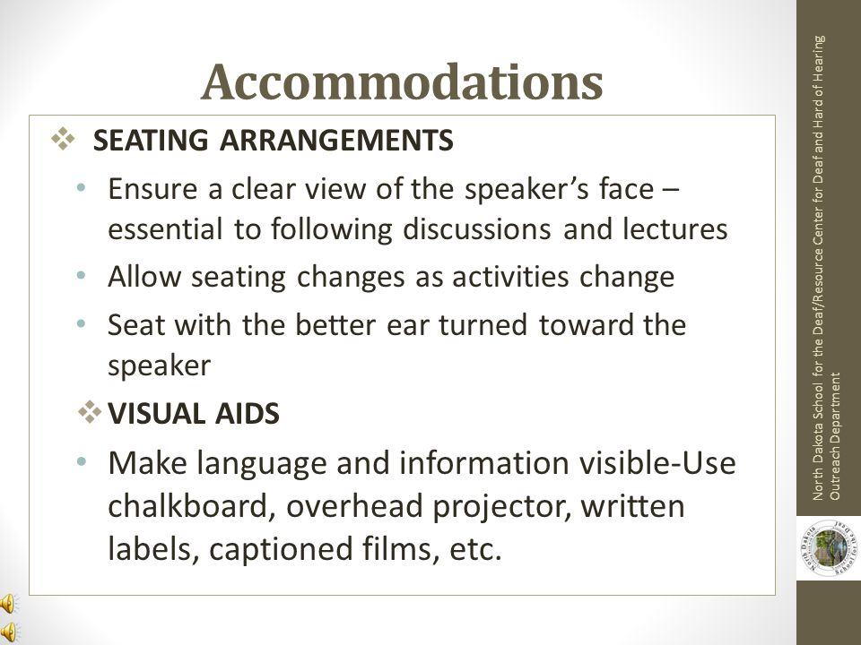 Accommodations SEATING ARRANGEMENTS. Ensure a clear view of the speaker's face – essential to following discussions and lectures.