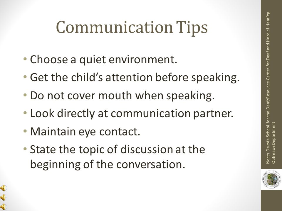Communication Tips Choose a quiet environment.
