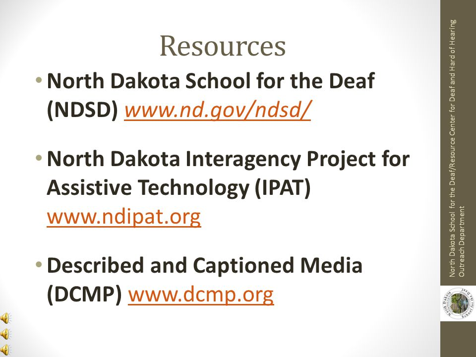 Resources North Dakota School for the Deaf (NDSD) www.nd.gov/ndsd/