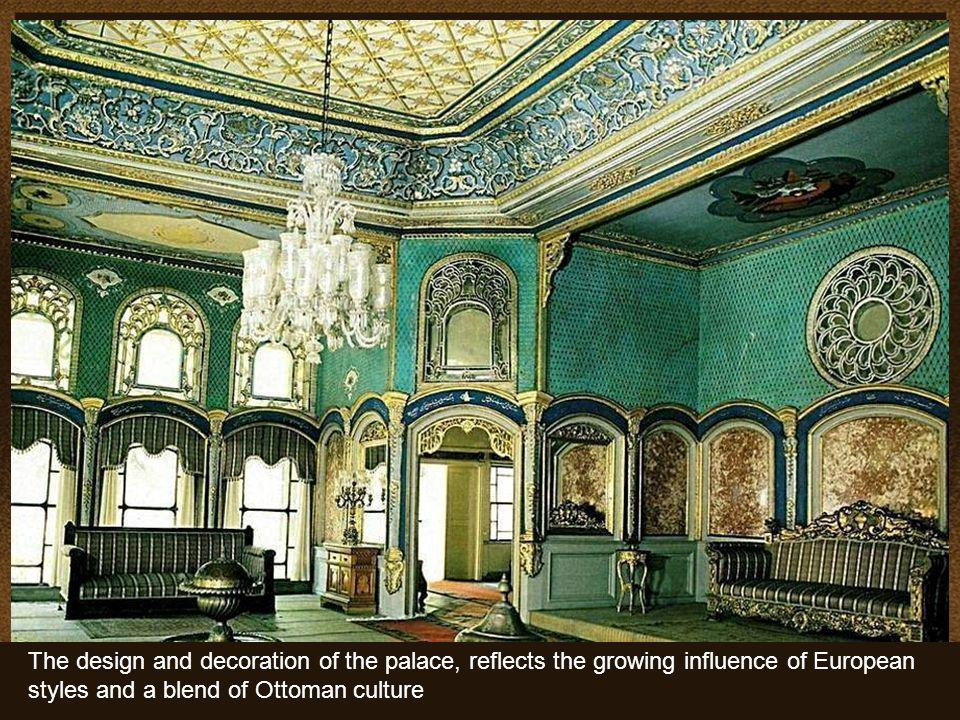The design and decoration of the palace, reflects the growing influence of European styles and a blend of Ottoman culture